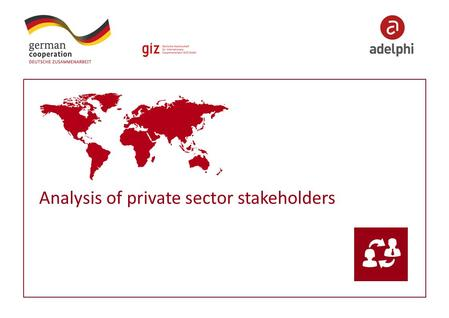 Analysis of private sector stakeholders. 2 Imprint Published by: Contact adelphi Caspar-Theyss-Strasse 14a 14193 Berlin / Germany T +49 30-8900068-0 F.