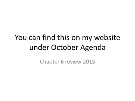 You can find this on my website under October Agenda Chapter 6 review 2015.