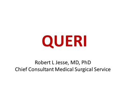 QUERI Robert L Jesse, MD, PhD Chief Consultant Medical Surgical Service.