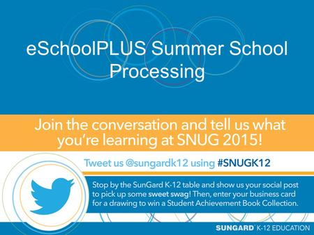 ESchoolPLUS Summer School Processing. eSchoolPLUS Summer School Kim Kaltenbrun, Senior Consultant October 14, 2015 This document contains confidential.
