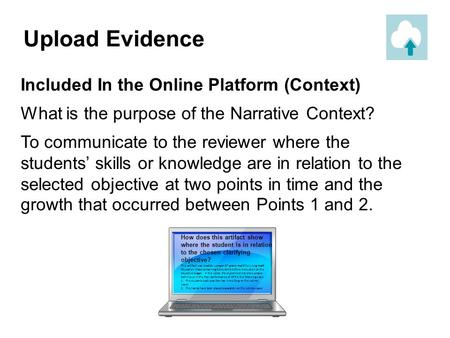 Included In the Online Platform (Context) What is the purpose of the Narrative Context? To communicate to the reviewer where the students' skills or knowledge.