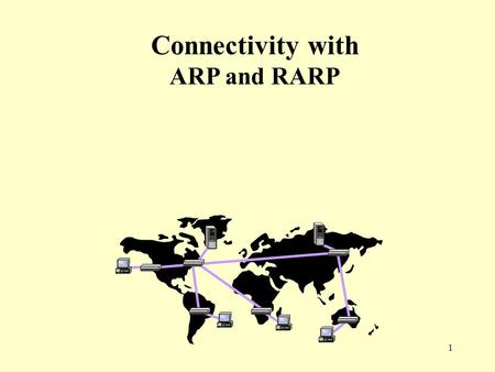1 Connectivity with ARP and RARP. 2 There needs to be a mapping between the layer 2 and layer 3 addresses (i.e. IP to Ethernet). Mapping should be dynamic.