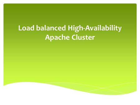 Load balanced High-Availability Apache Cluster.  Load balancers takes care of the load on a web server nodes and tried to direct request to the node.