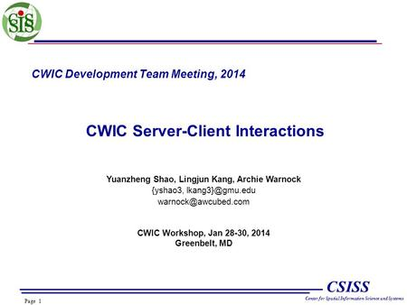 Page 1 CSISS Center for Spatial Information Science and Systems CWIC Development Team Meeting, 2014 CWIC Server-Client Interactions Yuanzheng Shao, Lingjun.