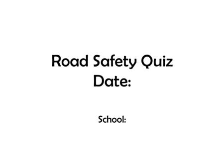 Road Safety Quiz Date: School:. Round 1 Safer places, signs and signals.