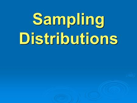 Sampling Distributions. Parameter  A number that describes the population  Symbols we will use for parameters include  - mean  – standard deviation.