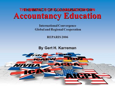 1 THE IMPACT OF GLOBALISATION ON THE IMPACT O111F GLOBALISATION ON Accountancy Education International Convergence Global and Regional Cooperation REPARIS.