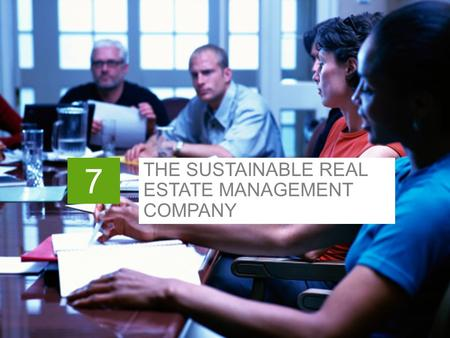 7 THE SUSTAINABLE REAL ESTATE MANAGEMENT COMPANY.