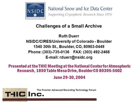 Trials and Tribulations of a Small Archive Presented at the THIC Conference, NCAR, Boulder CO June 30, 2004 Presented at the THIC Meeting at the National.