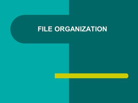 FILE ORGANIZATION. TYPES OF FILE ORGANIZATION Serial Sequential Indexed Sequential Direct Access /Random Access.