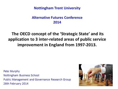 Nottingham Trent University Alternative Futures Conference 2014 The OECD concept of the 'Strategic State' and its application to 3 inter-related areas.