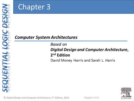Chapter 3 Computer System Architectures Chapter 3 Based on Digital Design and Computer Architecture, 2 nd Edition David Money Harris and Sarah L. Harris.