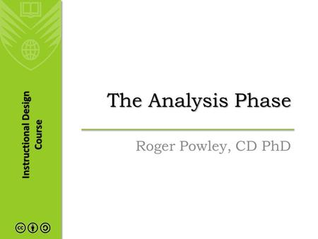 Instructional Design Course The Analysis Phase Roger Powley, CD PhD.