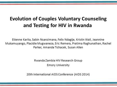 Evolution of Couples Voluntary Counseling and Testing for HIV in Rwanda Etienne Karita, Sabin Nsanzimana, Felix Ndagije, Kristin Wall, Jeannine Mukamuyango,