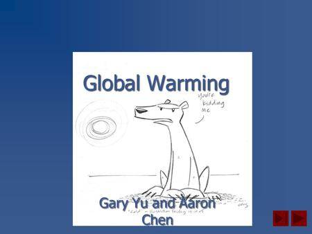 Global Warming Gary Yu and Aaron Chen Outline Understanding basic aspects:  What is Global Warming?  What causes it.  What can we do?  Effects of.