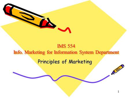 IMS 554 Info. Marketing for Information System Department Principles of Marketing 1.