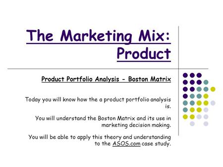 The Marketing Mix: Product Product Portfolio Analysis - Boston Matrix Today you will know how the a product portfolio analysis is. You will understand.