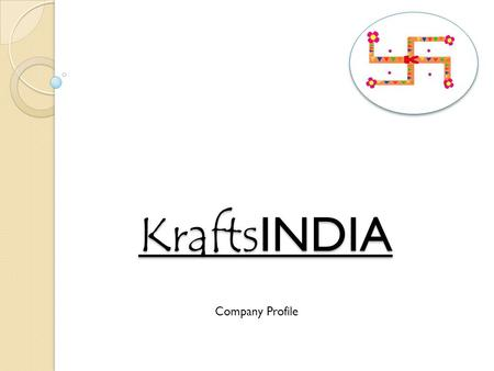 Krafts INDIA Company Profile. HISTORY KraftsIndia Pvt. Ltd. was founded in 1997 by RK Ratnagiri. He did Bachelor of Arts from Hindu College, Delhi. RK.