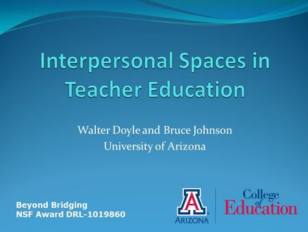 Walter Doyle and Bruce Johnson University of Arizona Beyond Bridging NSF Award DRL-1019860.