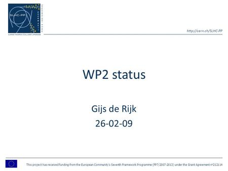 WP2 status Gijs de Rijk 26-02-09 This project has received funding from the European Community's Seventh Framework Programme (FP7/2007-2013)