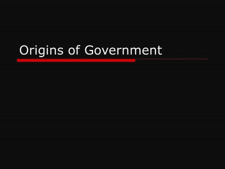 Origins of Government. Forms Of Government  As distinguished by Aristotle Ruled by One, a Few, and All.