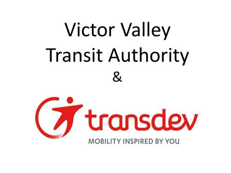 Victor Valley Transit Authority &. When FTA arrived we all introduced ourselves, and immediately they assured us that they would do their very best not.