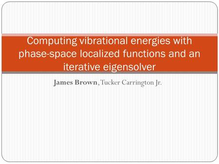 James Brown, Tucker Carrington Jr. Computing vibrational energies with phase-space localized functions and an iterative eigensolver.