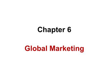 Chapter 6 Global Marketing. Introduction What is Marketing ? Marketing : The management process through which goods and services move from producer or.