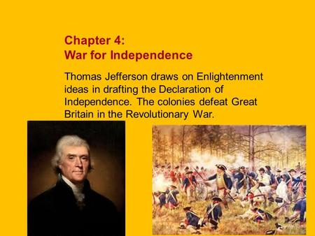 Chapter 4: War for Independence Thomas Jefferson draws on Enlightenment ideas in drafting the Declaration of Independence. The colonies defeat Great Britain.