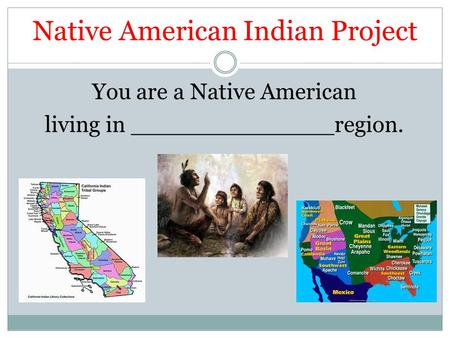 Native American Indian Project You are a Native American living in ______________region.