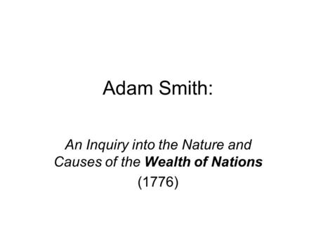 Adam Smith: An Inquiry into the Nature and Causes of the Wealth of Nations (1776)