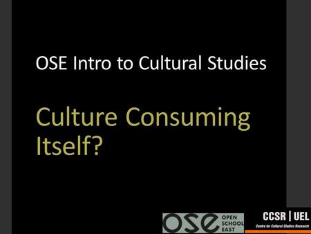 OSE Intro to Cultural Studies Culture Consuming Itself?