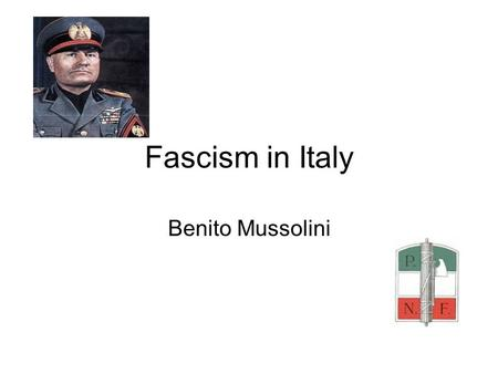 Fascism in Italy Benito Mussolini. Mussolini -Organized the fascist movement in Italy *Served as a model for similar movements in other countries like: