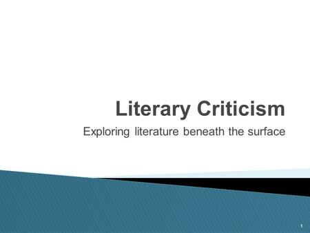 1 Literary Criticism Exploring literature beneath the surface.