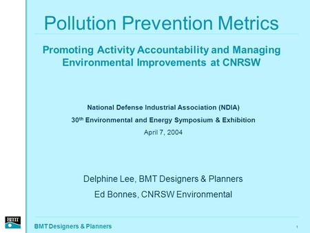 BMT Designers & Planners 1 Pollution Prevention Metrics Promoting Activity Accountability and Managing Environmental Improvements at CNRSW National Defense.