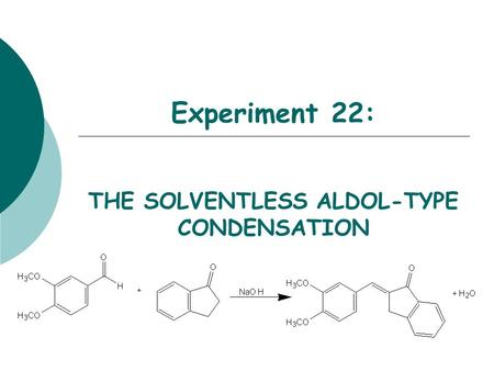 Experiment 22: THE SOLVENTLESS ALDOL-TYPE CONDENSATION.