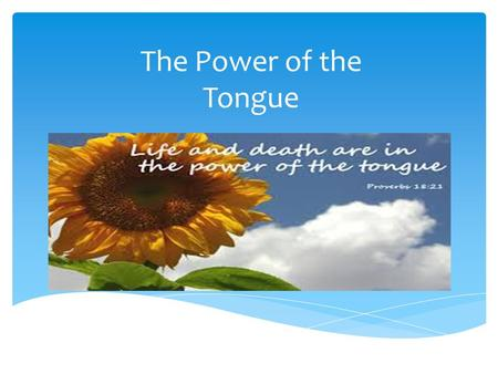 The Power of the Tongue.  Proverbs 12:6  Proverbs 18:21  Mark 11:23-24 Memory Scriptures.