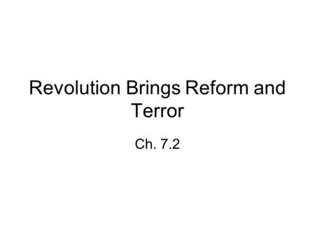 Revolution Brings Reform and Terror Ch. 7.2. The National Assembly Reforms France The Rights of Man - Aug. 1789 National Assembly adopts Declaration of.
