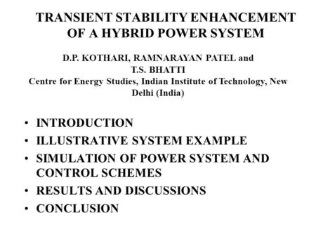 TRANSIENT STABILITY ENHANCEMENT OF A HYBRID POWER SYSTEM INTRODUCTION ILLUSTRATIVE SYSTEM EXAMPLE SIMULATION OF POWER SYSTEM AND CONTROL SCHEMES RESULTS.
