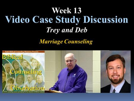 Marriage Counseling Video Case Study Discussion Trey and Deb Week 13.