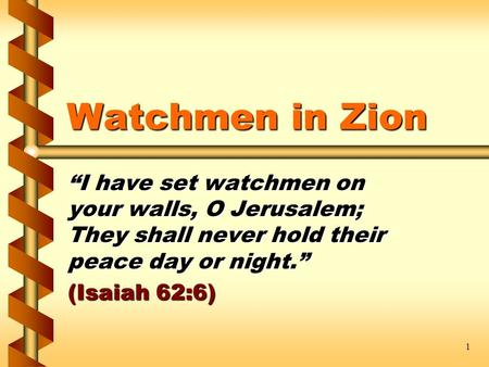 "1 Watchmen in Zion ""I have set watchmen on your walls, O Jerusalem; They shall never hold their peace day or night."" (Isaiah 62:6)"