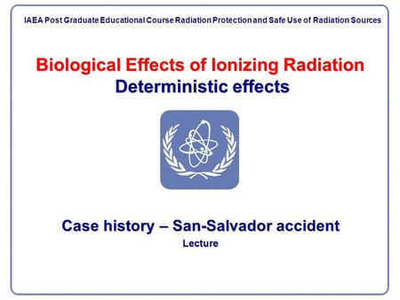 Biological Effects of Ionizing Radiation Deterministic effects