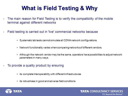1 What is Field Testing & Why The main reason for Field Testing is to verify the compatibility of the mobile terminal against different networks Field.