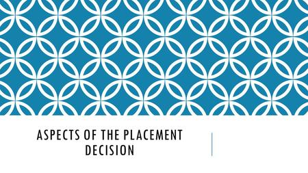 Aspects of the placement decision