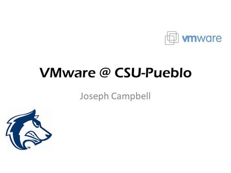 CSU-Pueblo Joseph Campbell. In the beginning… Started with the beta version of Microsoft Virtual Server – Free (Woohoo!) Purchased ESX Server.