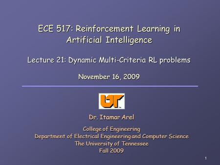 1 ECE 517: Reinforcement Learning in Artificial Intelligence Lecture 21: Dynamic Multi-Criteria RL problems Dr. Itamar Arel College of Engineering Department.