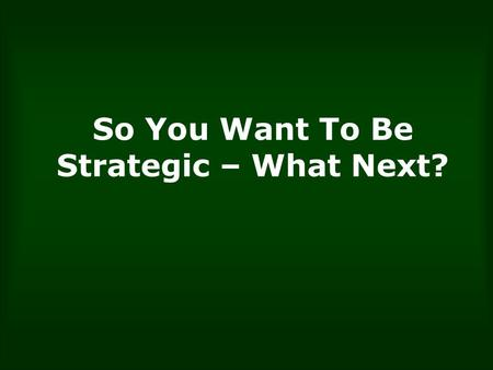 "So You Want To Be Strategic – What Next?. Which of These is True? ""The next ten years will be the HR decade."" Professor Dave Ulrich, University of Michigan."
