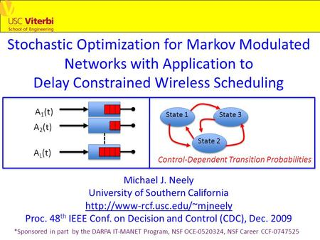 Stochastic Optimization for Markov Modulated Networks with Application to Delay Constrained Wireless Scheduling Michael J. Neely University of Southern.