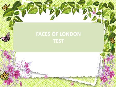 FACES OF LONDON TEST. 1. … is one of the most famous clocks in the world. The London Eye The Thames Big Ben Tower Bridge A B C D.