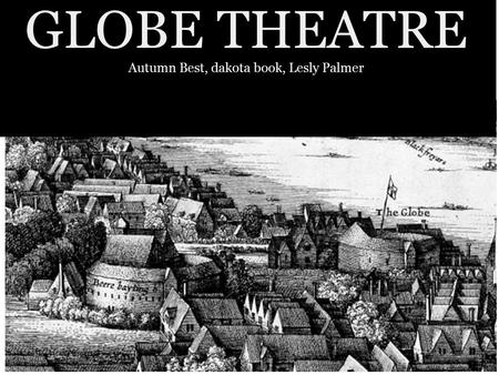 GLOBE THEATRE Autumn Best, dakota book, Lesly Palmer S.